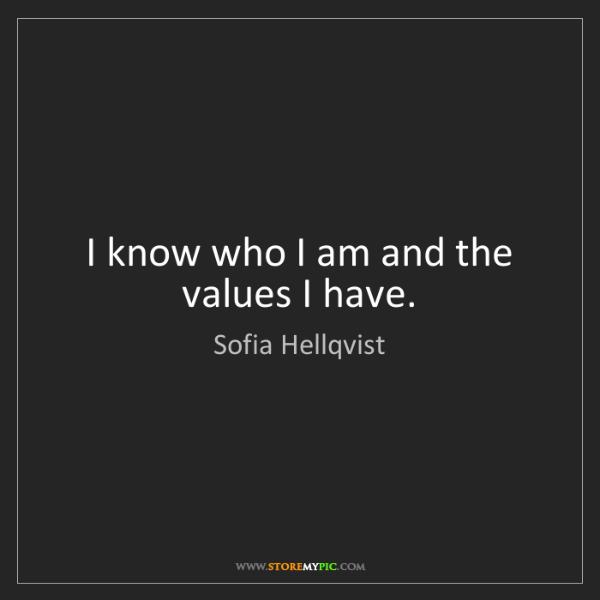 Sofia Hellqvist: I know who I am and the values I have.