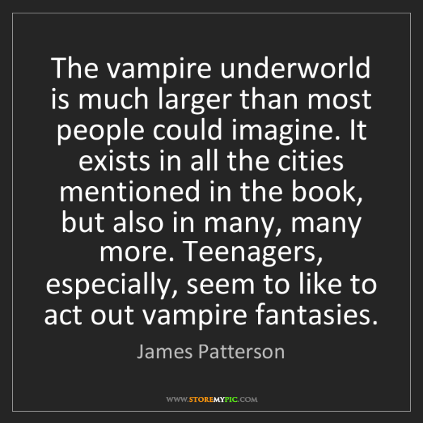 James Patterson: The vampire underworld is much larger than most people...