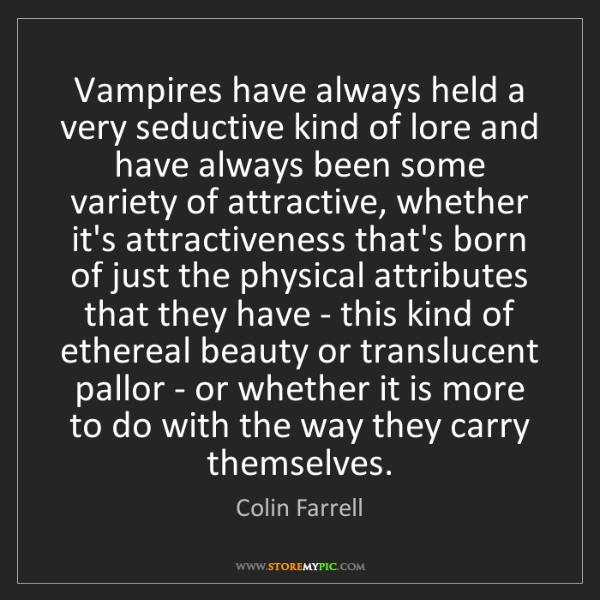 Colin Farrell: Vampires have always held a very seductive kind of lore...