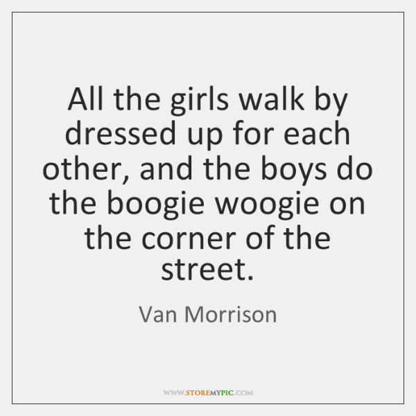 All the girls walk by dressed up for each other, and the ...