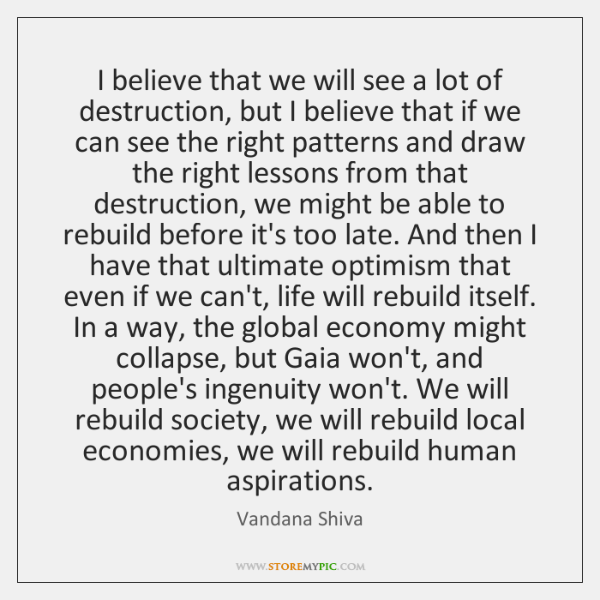 I believe that we will see a lot of destruction, but I ...