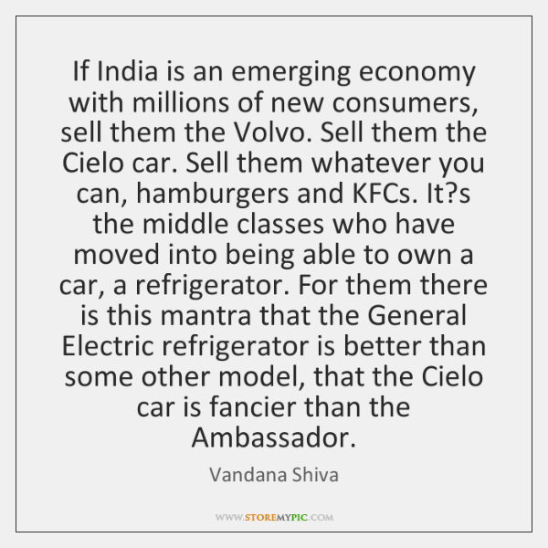 If India is an emerging economy with millions of new consumers, sell ...