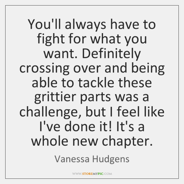 You'll always have to fight for what you want. Definitely crossing over ...
