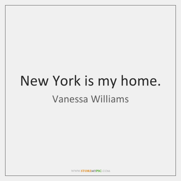 New York is my home.