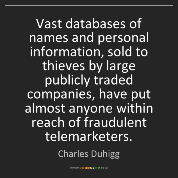Charles Duhigg: Vast databases of names and personal information, sold...