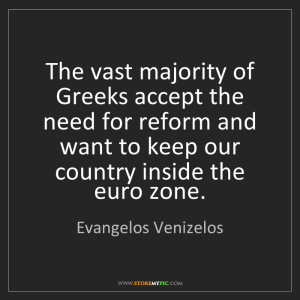 Evangelos Venizelos: The vast majority of Greeks accept the need for reform...