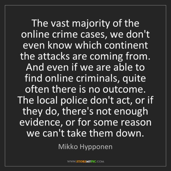 Mikko Hypponen: The vast majority of the online crime cases, we don't...