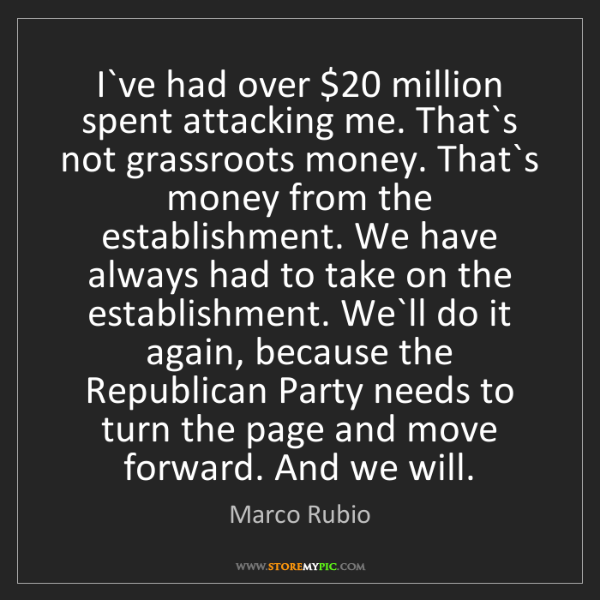 Marco Rubio: I`ve had over $20 million spent attacking me. That`s...