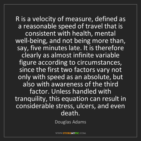 Douglas Adams: R is a velocity of measure, defined as a reasonable speed...