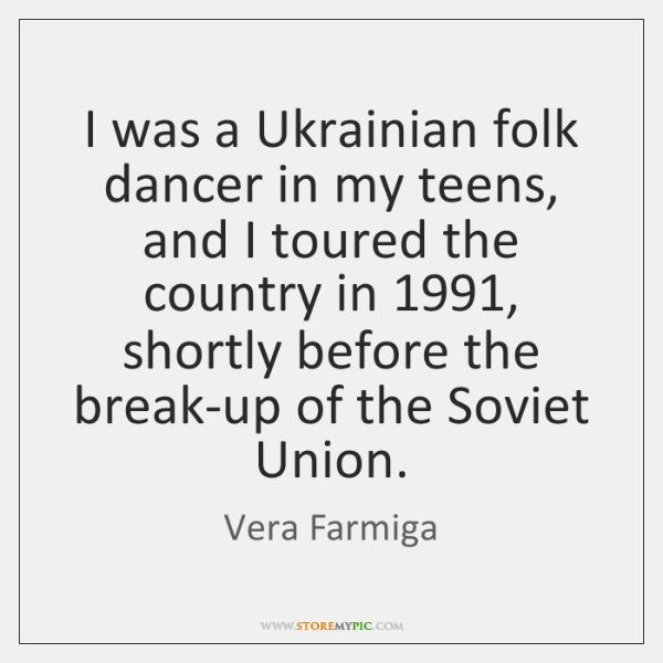 I was a Ukrainian folk dancer in my teens, and I toured ...