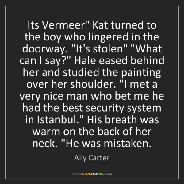 """Ally Carter: Its Vermeer"""" Kat turned to the boy who lingered in the..."""