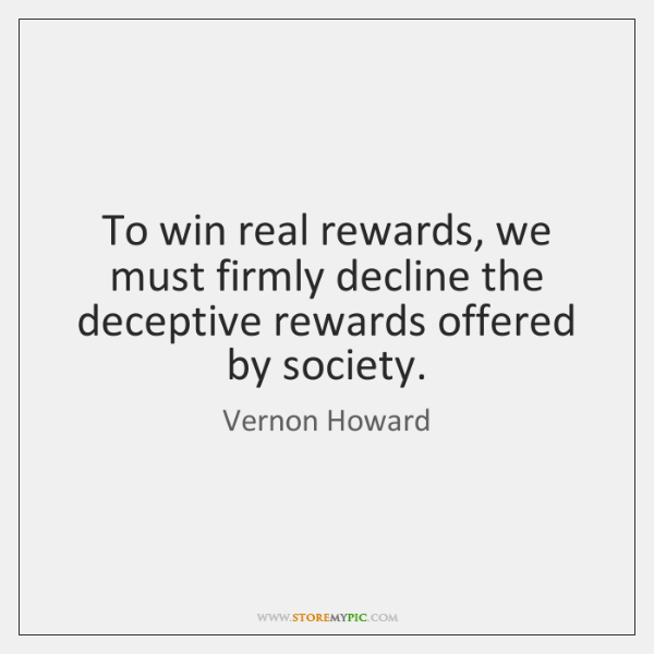 To win real rewards, we must firmly decline the deceptive rewards offered ...