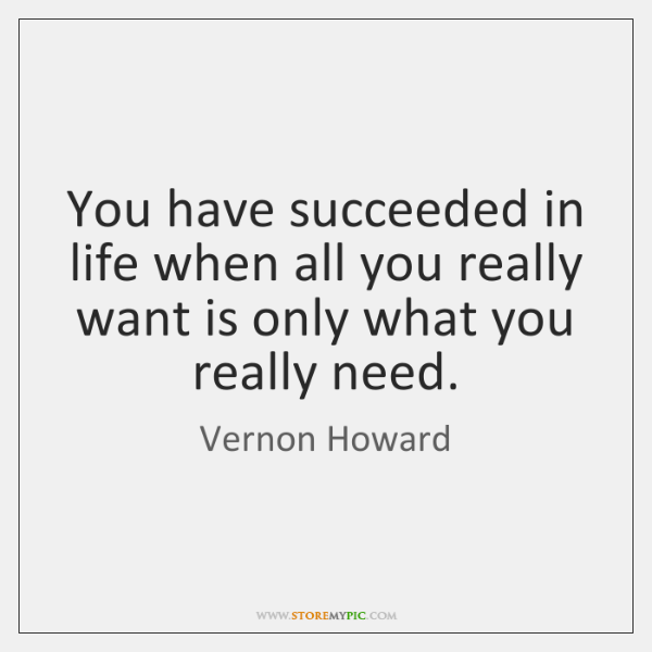 You have succeeded in life when all you really want is only ...