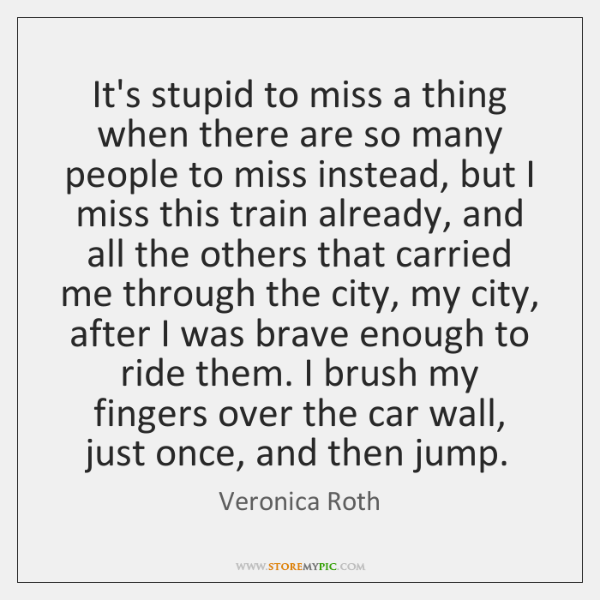 It's stupid to miss a thing when there are so many people ...