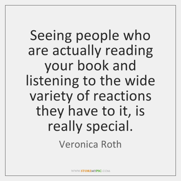 Seeing people who are actually reading your book and listening to the ...