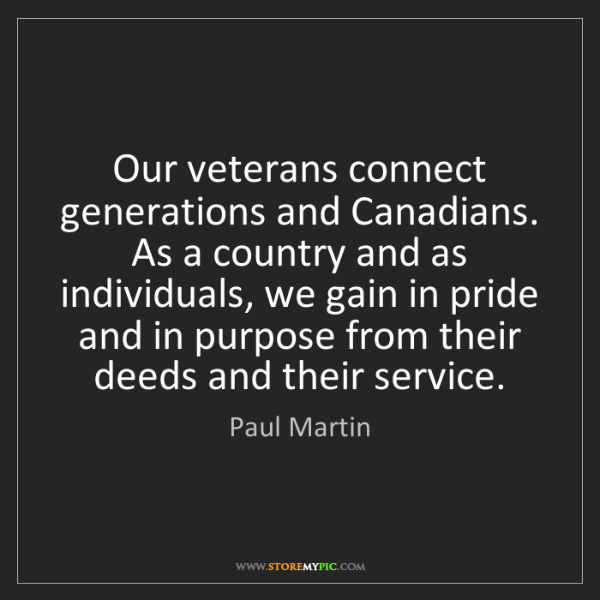 Paul Martin: Our veterans connect generations and Canadians. As a...