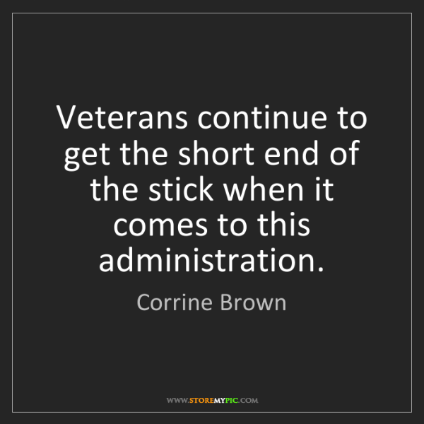 Corrine Brown: Veterans continue to get the short end of the stick when...