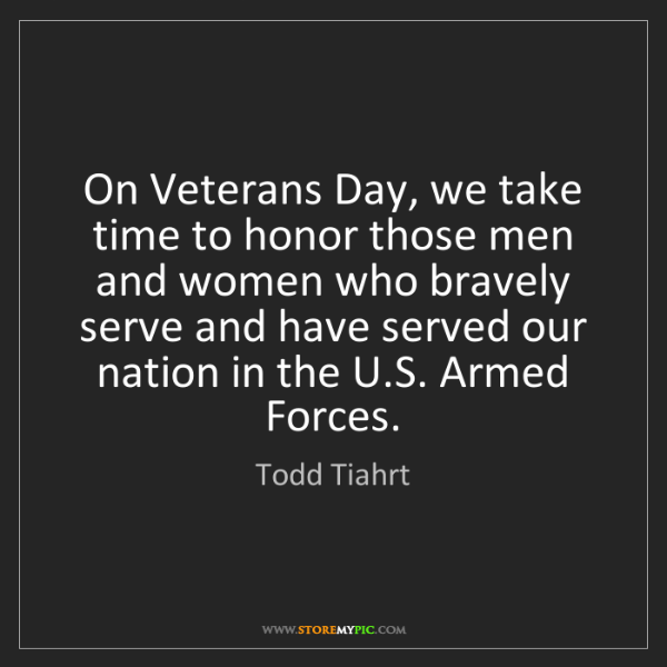 Todd Tiahrt: On Veterans Day, we take time to honor those men and...