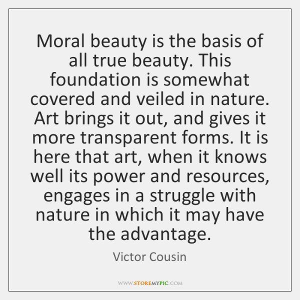 Moral beauty is the basis of all true beauty. This foundation is ...