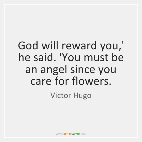 God will reward you,' he said. 'You must be an angel ...