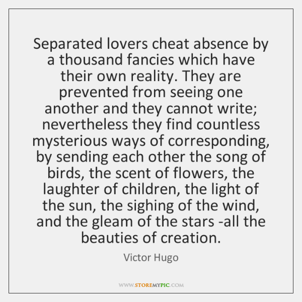 Separated lovers cheat absence by a thousand fancies which have their own ...