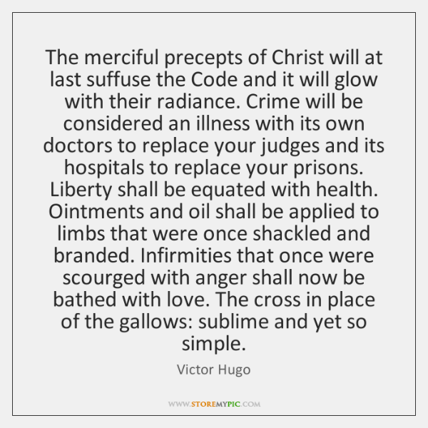 The merciful precepts of Christ will at last suffuse the Code and ...