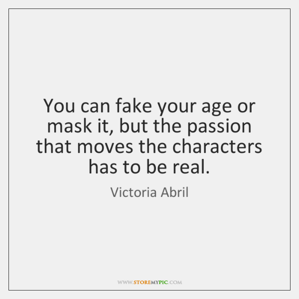 You can fake your age or mask it, but the passion that ...