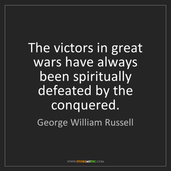 George William Russell: The victors in great wars have always been spiritually...