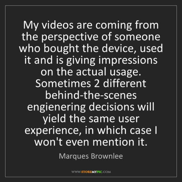 Marques Brownlee: My videos are coming from the perspective of someone...