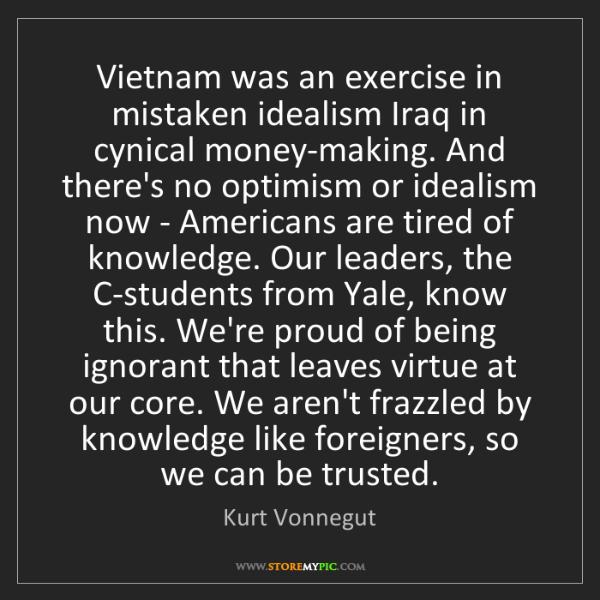 Kurt Vonnegut: Vietnam was an exercise in mistaken idealism Iraq in...