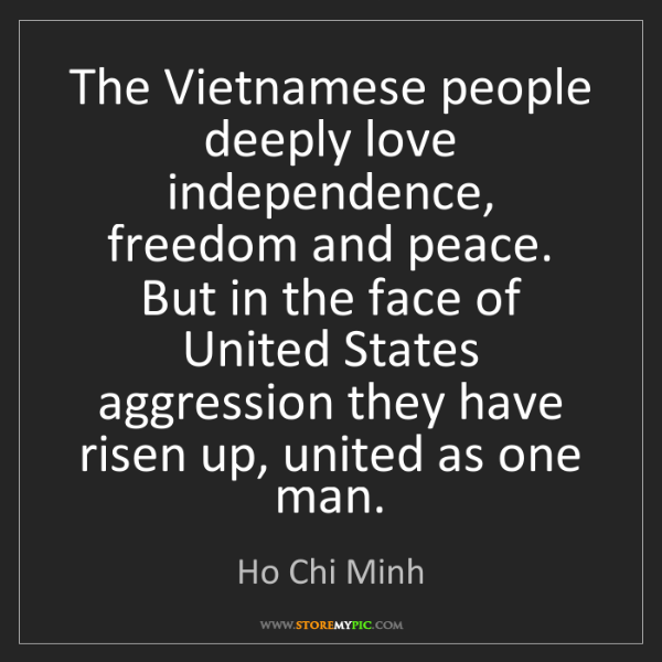 Ho Chi Minh: The Vietnamese people deeply love independence, freedom...