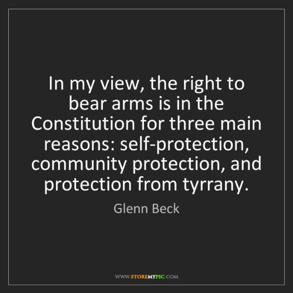 Glenn Beck: In my view, the right to bear arms is in the Constitution...