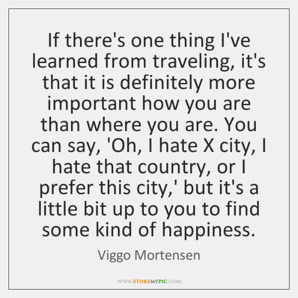 If there's one thing I've learned from traveling, it's that it is ...