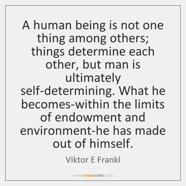A human being is not one thing among others; things determine each ...