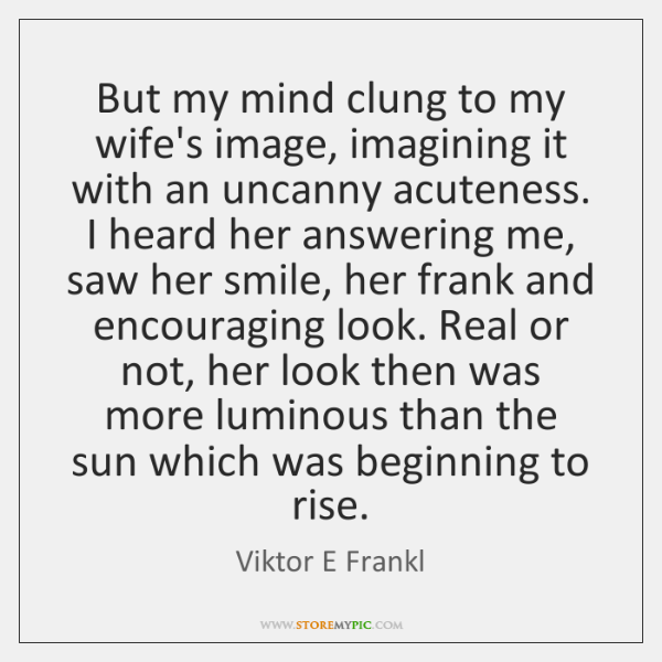But my mind clung to my wife's image, imagining it with an ...