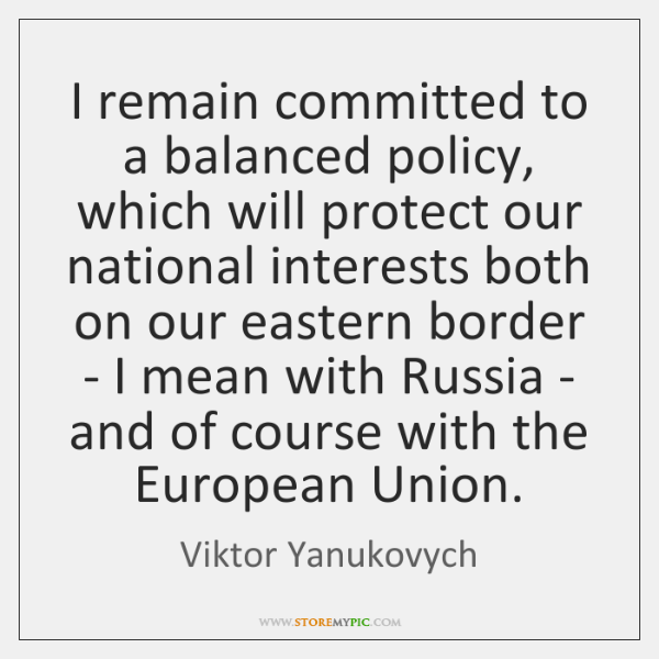I remain committed to a balanced policy, which will protect our national ...