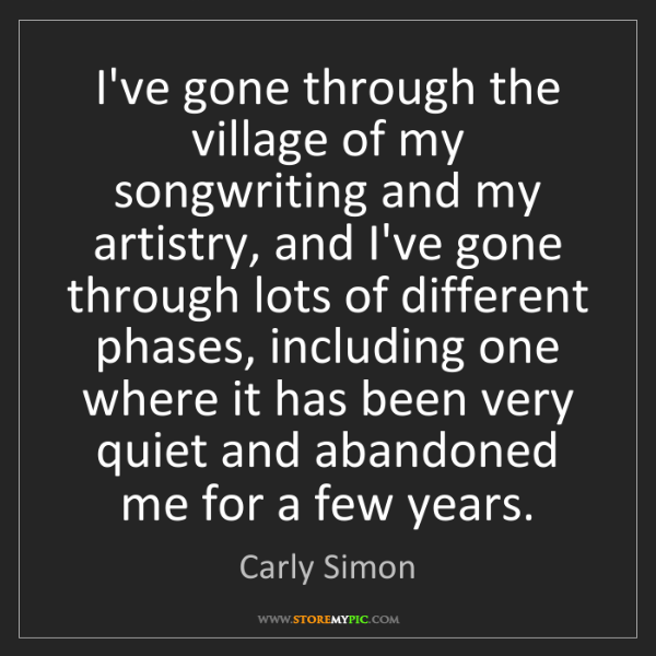 Carly Simon: I've gone through the village of my songwriting and my...