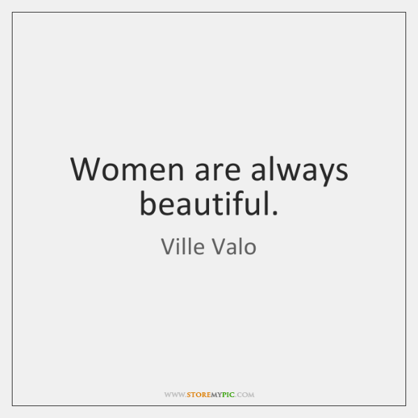 Women are always beautiful.