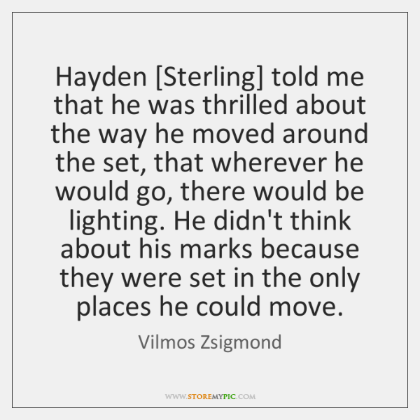 Hayden [Sterling] told me that he was thrilled about the way he ...