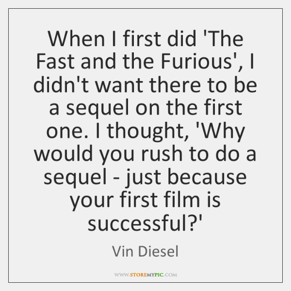 When I first did 'The Fast and the Furious', I didn't want ...