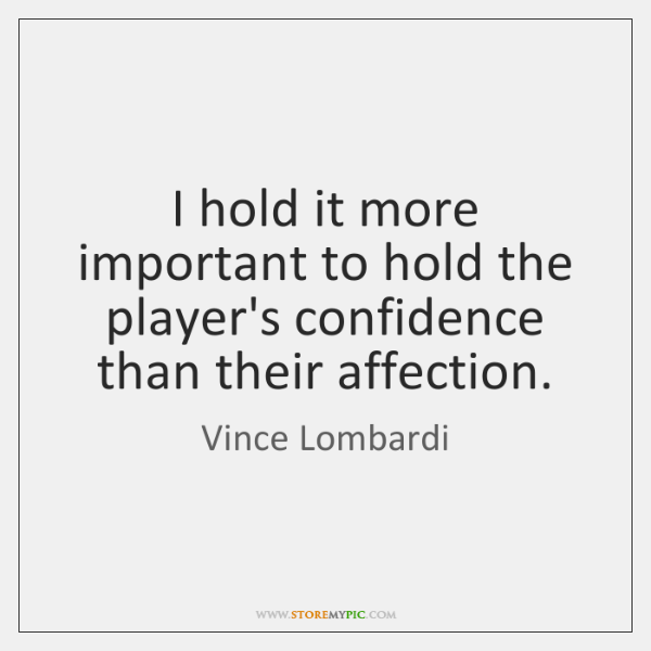 I hold it more important to hold the player's confidence than their ...