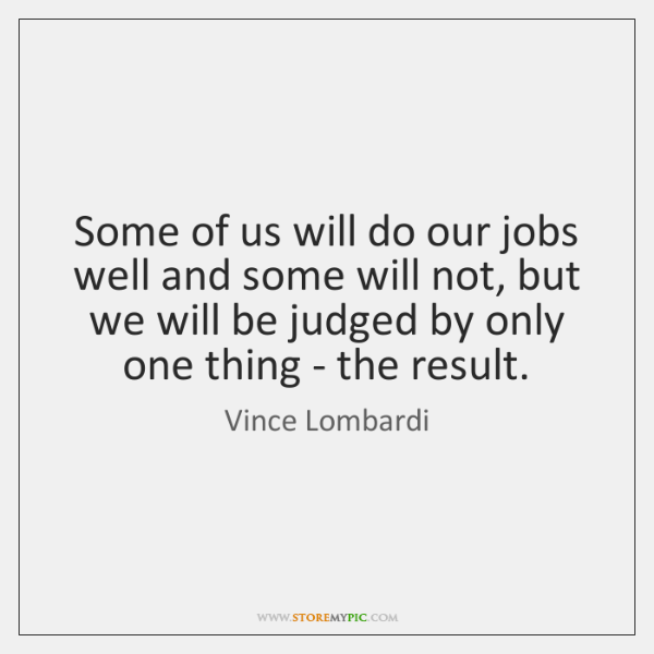 Some of us will do our jobs well and some will not, ...