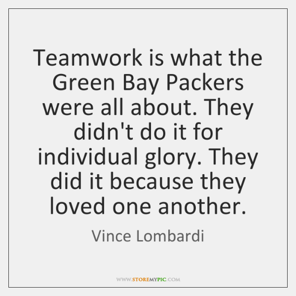 Teamwork is what the Green Bay Packers were all about. They didn't ...