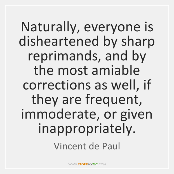Naturally, everyone is disheartened by sharp reprimands, and by the most amiable ...