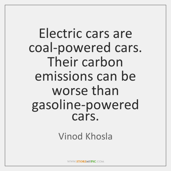 Electric cars are coal-powered cars. Their carbon emissions can be worse than ...