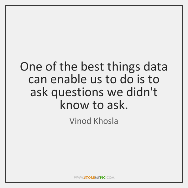 One of the best things data can enable us to do is ...