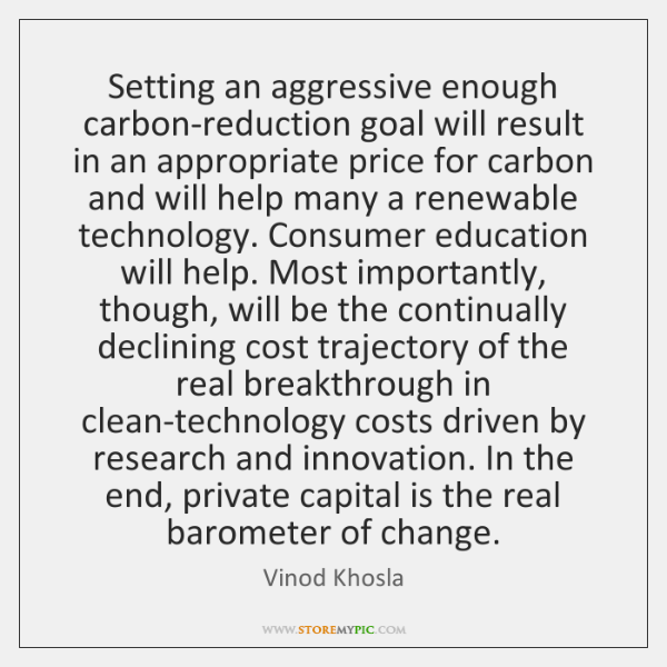 Setting an aggressive enough carbon-reduction goal will result in an appropriate price ...