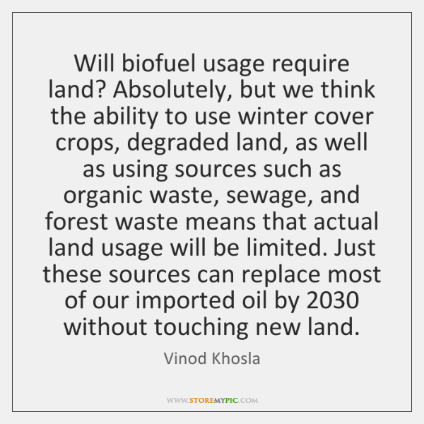Will biofuel usage require land? Absolutely, but we think the ability to ...