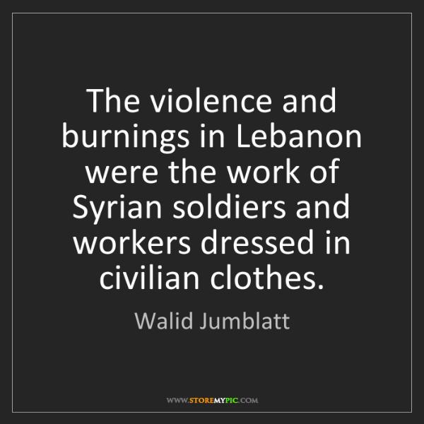 Walid Jumblatt: The violence and burnings in Lebanon were the work of...
