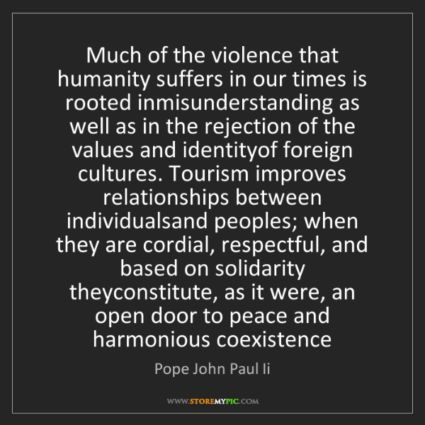 Pope John Paul Ii: Much of the violence that humanity suffers in our times...